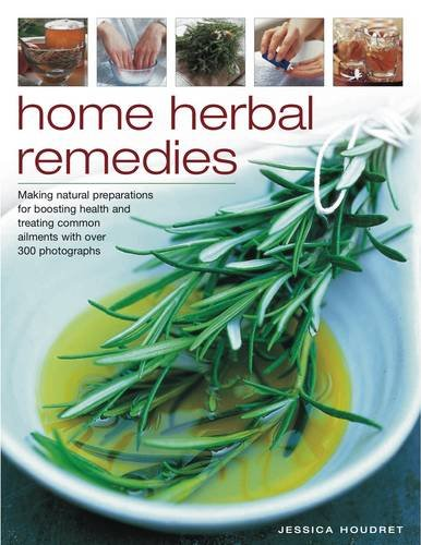 Home Herbal Remedies: Making natural preparations for: Jessica Houdret
