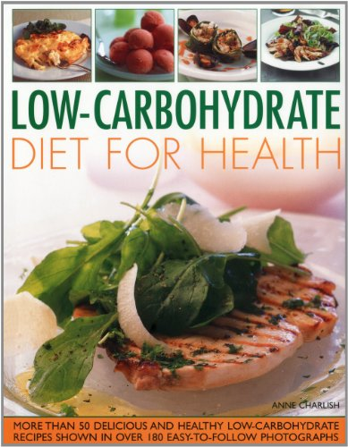 Low Carbohydrate Cooking for Health: Lose Weight and Imprive Your Health the Easy Way with This ...