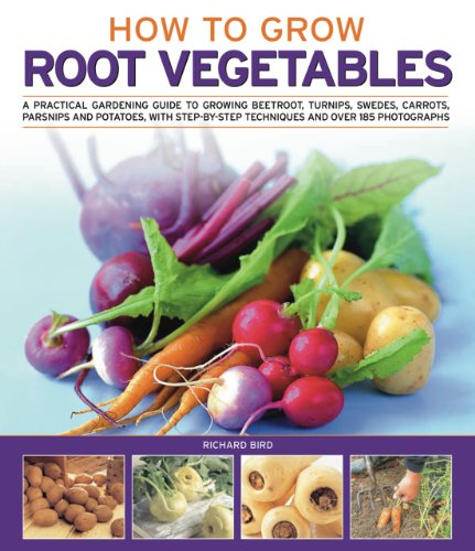 How to Grow Root Vegetables: A Practical Gardening Guide to Growing Beets, Turnips, Rutabagas, ...