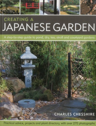 9781844768448: Creating a Japanese Garden: A step-by-step guide to pond, dry, tea, stroll and courtyard gardens: practical advice, projects and plant directory, with over 250 photographs