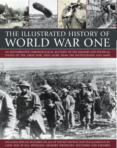 The Illustrated History of World War One: An authoritative chronological account of the military ...