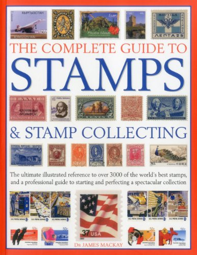 9781844768578: The Complete Guide to Stamps & Stamp Collecting: The ultimate illustrated reference to over 3000 of the world's best stamps, and a professional guide ... and perfecting a spectacular collection