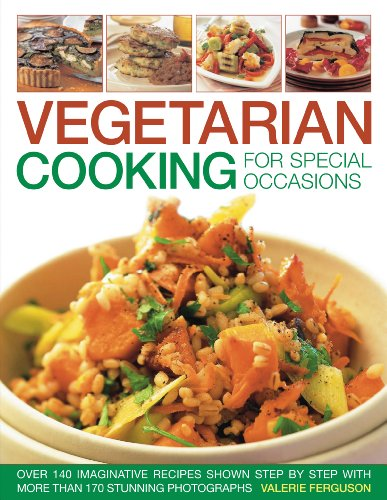 Vegetarian Cooking for Special Occasions: Over 140 imaginative recipes shown step by step with more...