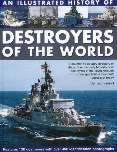 9781844768660: An Illustrated History of Destroyers of the World: A country-by-country directory of ships, from the early torpedo boat destroyers of the 1890s through to the specialist anti-aircraft vessels of today