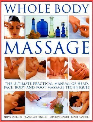 Whole Body Massage: The ultimate practical manual of head, face, body and foot massage techniques: ...