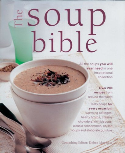 9781844768967: The Soup Bible: All the Soups You Will Ever Need in One Inspirational Collection