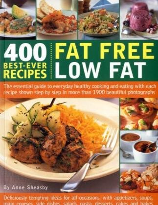 9781844768981: 400 Best-Ever Recipes: Fat Free Low Fat: The Essential Guide to Everyday Healthy Cooking and Eating with Each Recipe Shown Step-by-Step in More than 1200 Beautiful Photographs