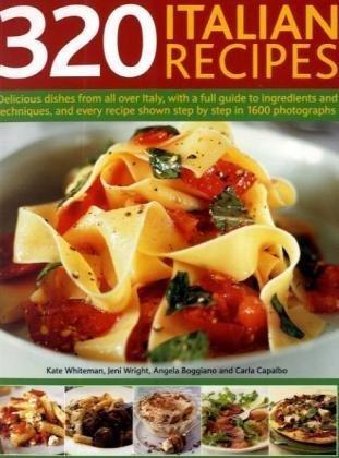 320 Italian Recipes: Whiteman, Kate/ Wright, Jeni/ Boggiano, Angela/ Capalbo, Carla