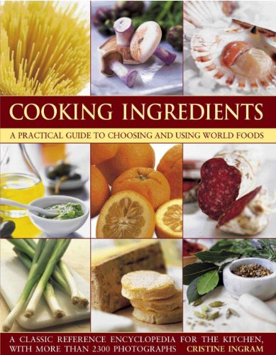 Cooking Ingredients: A Practical Guide to Choosing and Using World Foods: Ingram, Christine