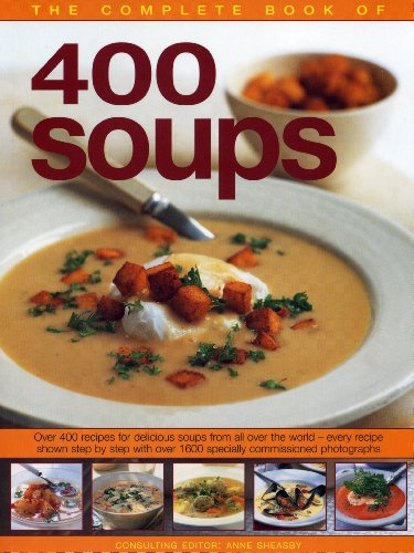 9781844769193: The Complete Book of 400 Soups: Over 400 recipes for delicious soups from all over the world - every recipe shown step-by-step with over 1600 colour photographs