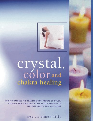9781844769209: Crystal, Colour and Chakra Healing: How to Harness the Transforming Powers of Colour, Crystals and Your Body's Own Subtle Energies to Increase Health and Well Being