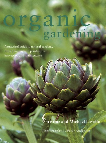 Organic Gardening: A practical guide to natural gardens, from planning and planting to harvesting ...