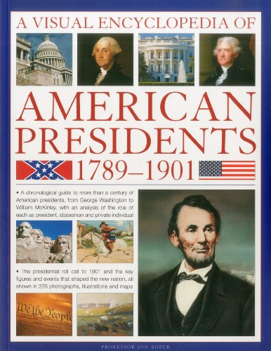 9781844769483: A Visual Encyclopedia of American Presidents 1789-1901: A Chronological Guide to More than a Century of American Presidents from George Washington to ... President, Statesman and Private Individual
