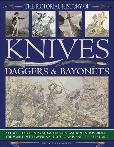 The Pictorial History of Knives, Daggers & Bayonets: A Chronology of Sharp-Edged Weapons and ...