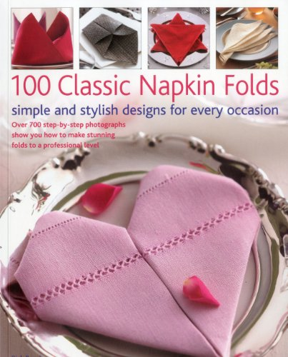 100 Classic Napkin Folds: Simple and Stylish Designs for Every Occasion (Paperback): Rick Beech