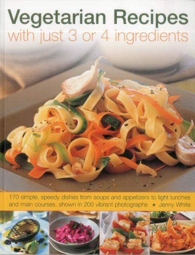 9781844769636: Vegetarian Recipes with Just 3 or 4 Ingredients: 170 simple, speedy dishes from soups and appetizers to light lunches and main courses, shown in 200 vibrant photographs