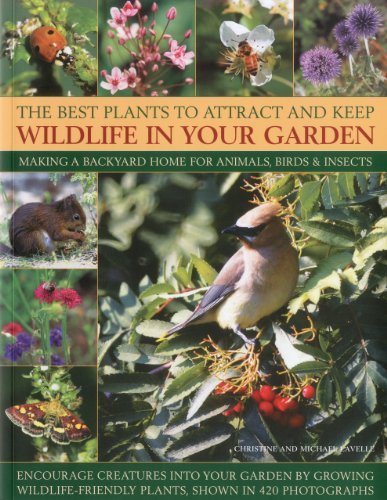 9781844769650: The Best Plants to Attract and Keep Wildlife in Your Garden: Making a backyard home for animals, birds & insects, encourage creatures into your garden ... friendly plants, shown in 400 photographs