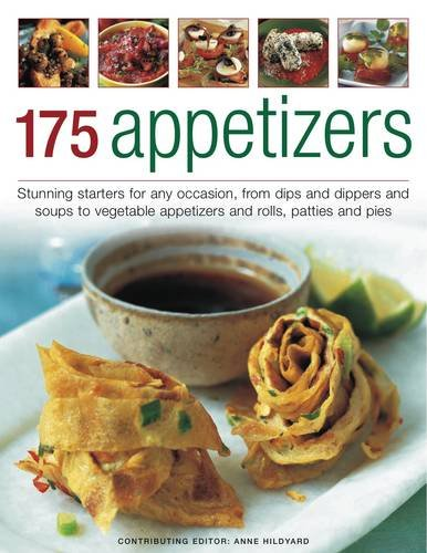 175 Appetizers: Stunning First Courses for Any Occassion, from Dips, Dippers and Soups to Rolls, ...