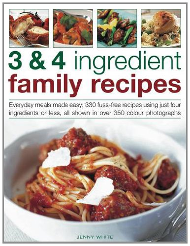 3 & 4 Ingredient Family Recipes: Everyday Meals Made Easy: 330 Fuss-Free Recipes Using Just ...