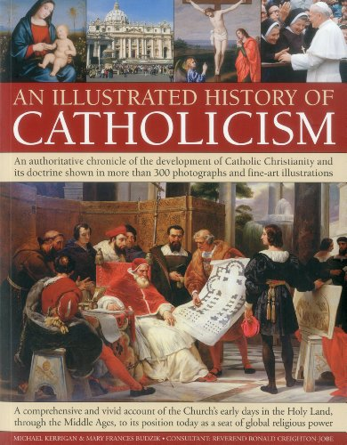 An Illustrated History of Catholicism: An authoritative chronicle of the development of Catholic Christianity and its doctrine with more than 300 photographs and fine-art illustrations (1844769852) by Kerrigan, Michael