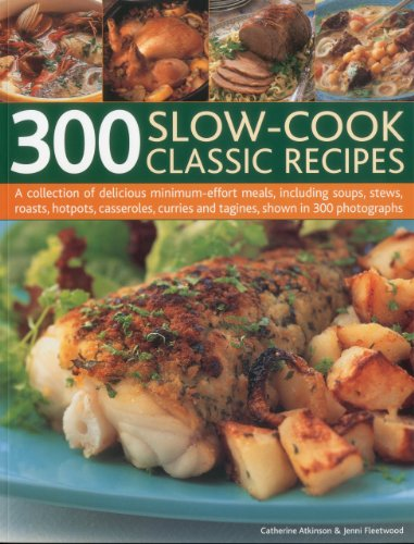 9781844769933: 300 Slow-Cook Classic Recipes: A collection of delicious minimum-effort meals, including soups, stews, roasts, hotpots, casseroles, curries and tagines, shown in 300 photographs