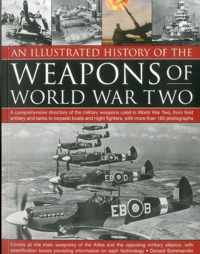 An Illustrated History of the Weapons of WWII: A comprehensive directory of the military weapons ...
