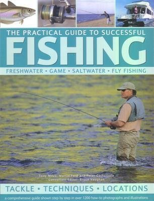 The Practical Guide to Successful Fishing: A Comprehensive Guide Shown Step By Step in Over 1200 How-to Photographs and Illustrations (184477015X) by Tony Miles; Martin Ford; Peter Gathercole