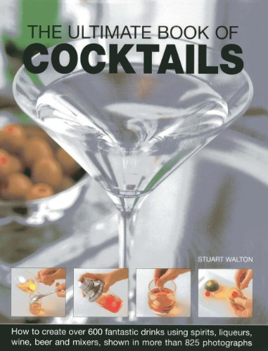 9781844771882: The Ultimate Book Of Cocktails: How To Create Over 600 Fantastic Drinks Using Spirits, Liqueurs, Wine, Beer And Mixers