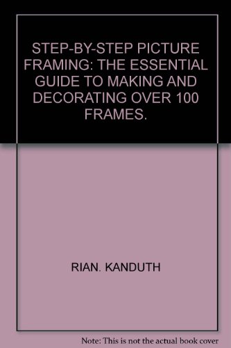 9781844772261: STEP-BY-STEP PICTURE FRAMING: THE ESSENTIAL GUIDE TO MAKING AND DECORATING OVER 100 FRAMES.