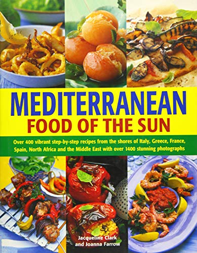 9781844772636: Mediterranean: Food of the Sun: Over 400 Vibrant Step-By-Step Recipes From The Shores Of Italy, Greece, France, Spain, North Africa And The Middle East With Over 1400 Stunning Photographs