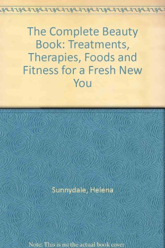 9781844774739: The Complete Beauty Book: Treatments, Therapies, Foods and Fitness for a Fresh New You