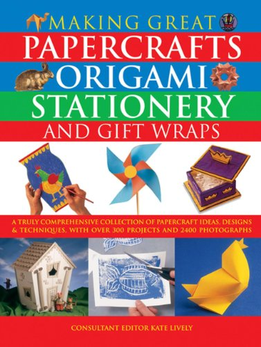 9781844775064: Making Great Papercrafts, Origami, Stationery and Gift Wraps: A Truly Comprehensive Collection Of Papercraft Ideas, Designs And Techniques, With Over 300 Projects And 2400 Photographs