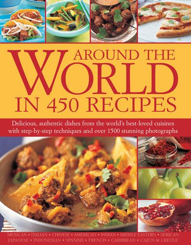 9781844775262: Around the World in 450 Recipes: Delicious, Authentic Dishes From The World's Best-Loved Cuisines With Step-By-Step Techniques And Over 1500 Photographs