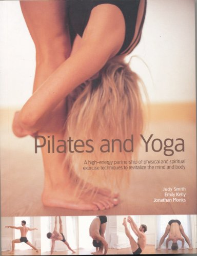 9781844776160: Yoga & Pilates, a High Energy Partnership to Revitalize the Mind and Body in 700 Step-by-step Photographs