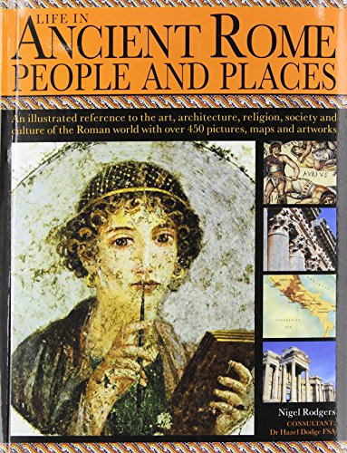 9781844777457: Life in Ancient Rome: People & Places: An Illustrated Reference To The Art, Architecture, Religion, Society And Culture Of The Roman World With Over 450 Pictures, Maps And Artworks
