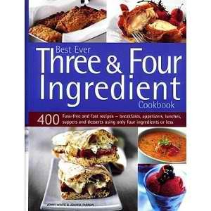 9781844777815: Best Ever Three & Four Ingredient Cookbook: 400 Fuss-free and Fast Recipes- Breakfasts, Appetizers, Lunches, Suppers and Desserts Using Only Four Ingredients or Less