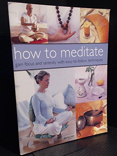 9781844778430: How to Meditate: Gain Focus and Serenity with Easy-to-follow Techniques