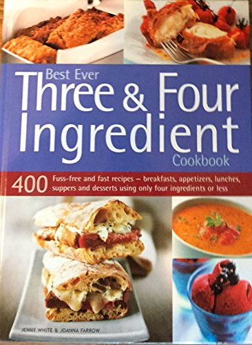 Best Ever Three & Four Ingredient Cookbook: Jenny White