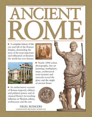 9781844778591: Ancient Rome: A Complete History of the Rise and Fall of the Roman Empire, Chronicling the Story of the Most Important and Influential Civilization the World Has Ever Known