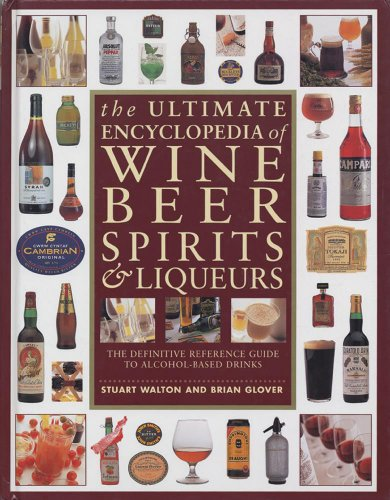 9781844779307: The Ultimate Encyclopedia of Wine, Beer, Spirits & Liqueurs: The Definitive Reference Guide To Alcohol-Based Drinks