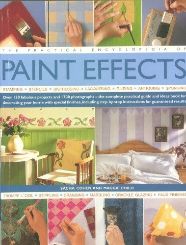 The Practical Encyclopedia of Paint Effects : Over 150 Fabulous Projects and 1700 Photographs-the ...