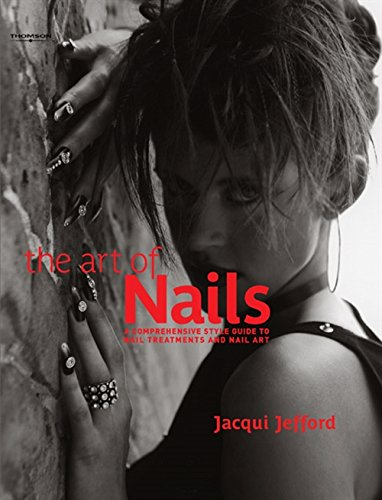 Art Of Nails: A Comprehensive Style Guide To Nail Treatments And Nail Art: Jefford