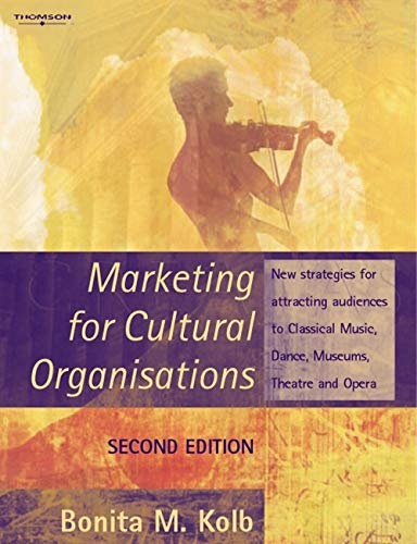 9781844802135: Marketing for Cultural Organisations: New strategies for attracting audiences to classical music , dance, museums, theatre and opera.