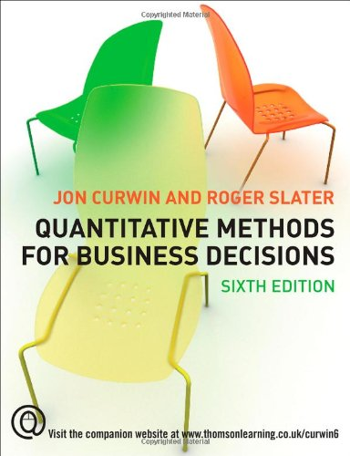 Quantitative Methods for Business Decisions: Curwin, Jon, Slater,