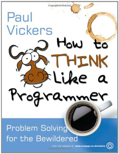 9781844809004: How to Think Like a Programmer: Problem Solving for the Bewildered