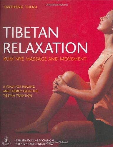 Tibetan Relaxation: Kum Nye Massage and Movement: Lama Tarthang Tulku