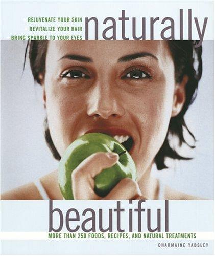 9781844830251: Naturally Beautiful : More Than 250 Foods, Recipes and Natural Treatments