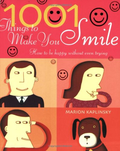 1001 Things To Make You Smile: How to Be Happy Without Even Trying: Marion Kaplinsky
