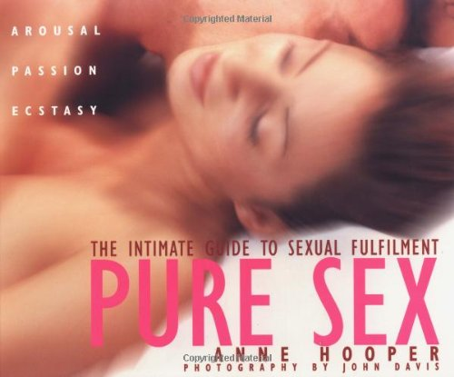 Pure Sex: The Intimate Guide to Sexual Fulfilment (9781844831197) by Anne Hooper