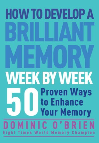 9781844831531: How to Develop a Brilliant Memory Week by Week: 50 Proven Ways to Enhance Your Memory Skills